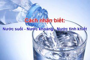 Cách nhận biết nước suối nước khoáng nước tinh khiết